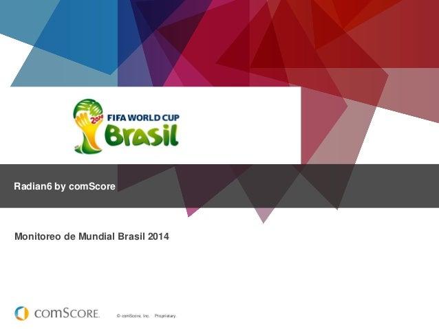 © comScore, Inc. Proprietary. Radian6 by comScore Monitoreo de Mundial Brasil 2014