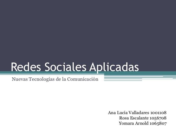 Redes Sociales AplicadasNuevas Tecnologías de la Comunicación                                        Ana Lucía Valladares ...