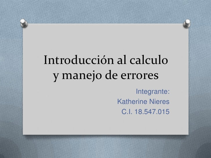 Introducción al calculo  y manejo de errores                   Integrante:             Katherine Nieres              C.I. ...