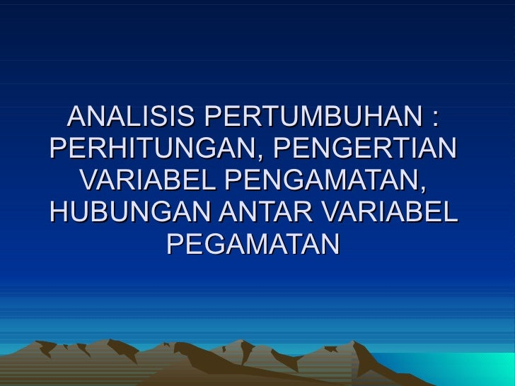 ANALISIS PERTUMBUHAN : PERHITUNGAN, PENGERTIAN VARIABEL PENGAMATAN, HUBUNGAN ANTAR VARIABEL PEGAMATAN