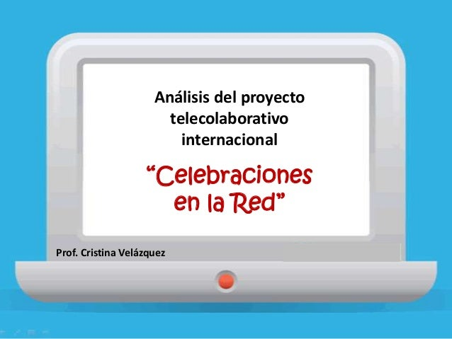 """Análisis del proyecto telecolaborativo internacional """"Celebraciones en la Red"""" Prof. Cristina Velázquez"""