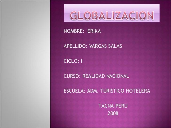 NOMBRE:  ERIKA APELLIDO: VARGAS SALAS CICLO: I CURSO: REALIDAD NACIONAL ESCUELA: ADM. TURISTICO HOTELERA TACNA-PERU 2008
