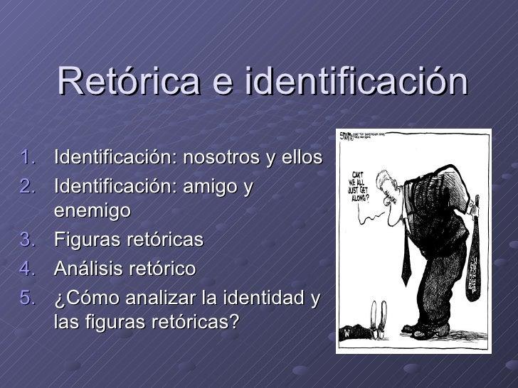 Retórica e identificación <ul><li>Identificación: nosotros y ellos </li></ul><ul><li>Identificación: amigo y enemigo </li>...