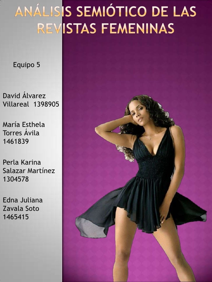Análisis semiótico de las Revistas femeninas<br />Equipo 5<br />David Álvarez Villareal  1398905<br />María Esthela Torres...