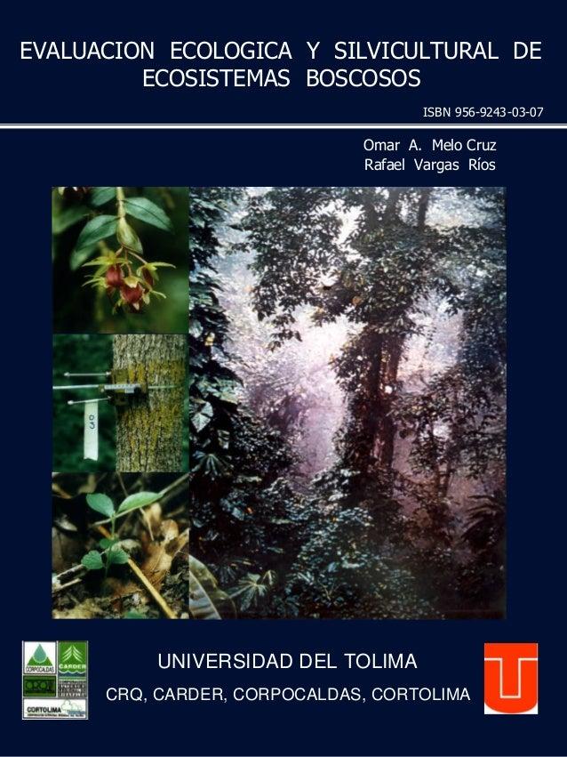 EVALUACION ECOLOGICA Y SILVICULTURAL DE ECOSISTEMAS BOSCOSOS ISBN 956-9243-03-07  Omar A. Melo Cruz Rafael Vargas Ríos  UN...