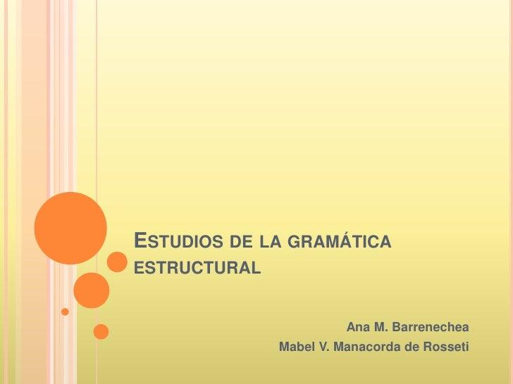 Estudios de la gramática estructural<br />Ana M. Barrenechea <br />Mabel V. Manacorda de Rosseti<br />