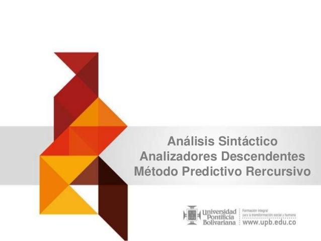 Análisis Sintáctico Analizadores Descendentes Método Predictivo Rercursivo