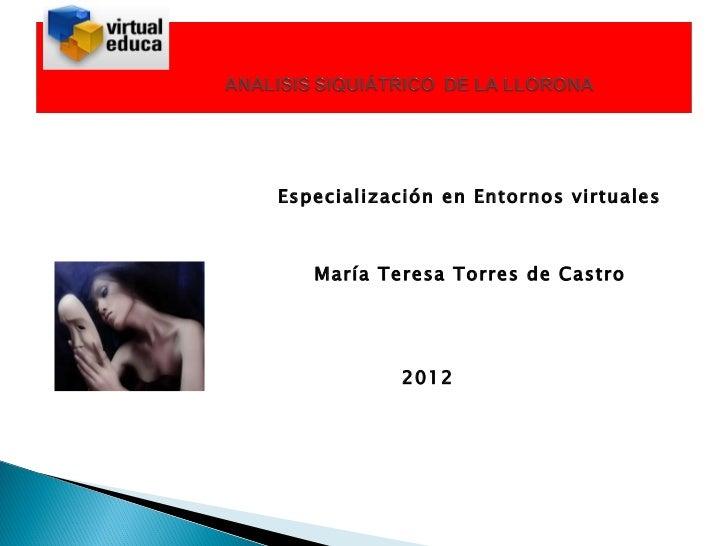Especialización en Entornos virtuales   María Teresa Torres de Castro           2012