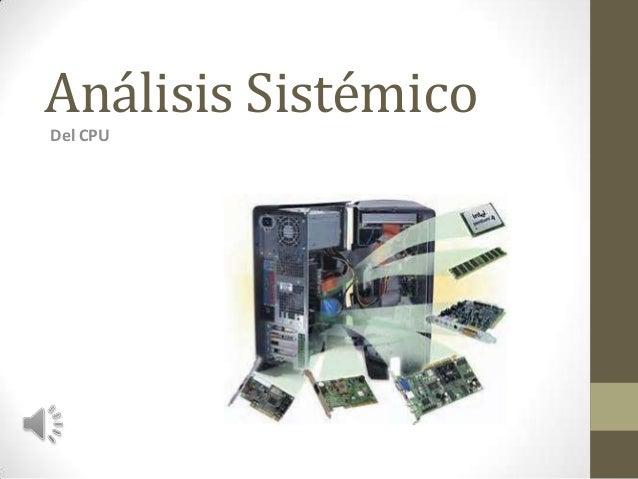 Análisis Sistémico Del CPU