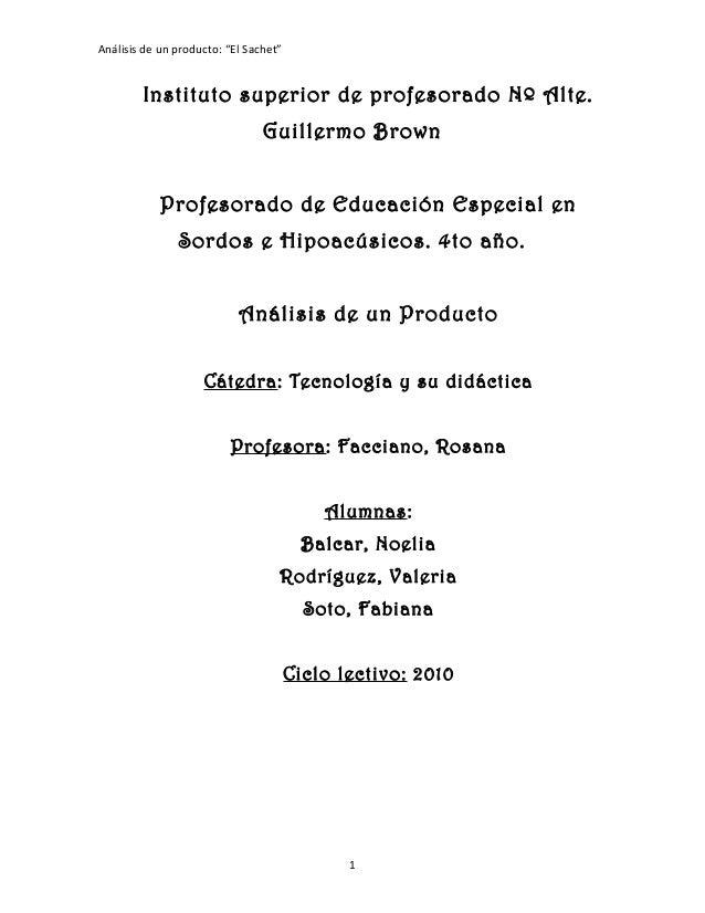 "Análisis de un producto: ""El Sachet"" Instituto superior de profesorado Nº Alte. Guillermo Brown Profesorado de Educación E..."