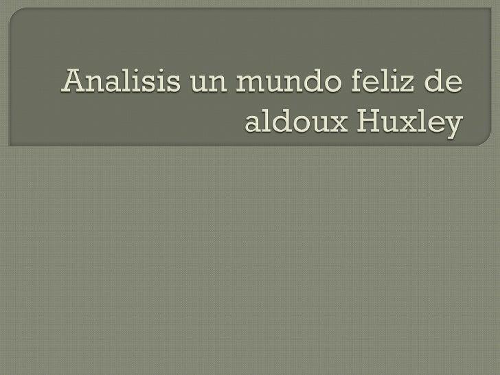 Analisis Un Mundo Feliz De Aldoux Huxley