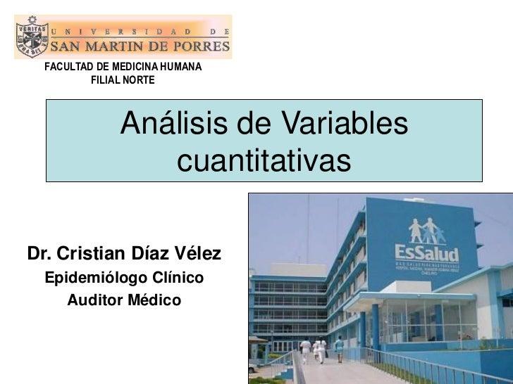 FACULTAD DE MEDICINA HUMANA          FILIAL NORTE              Análisis de Variables                 cuantitativasDr. Cris...