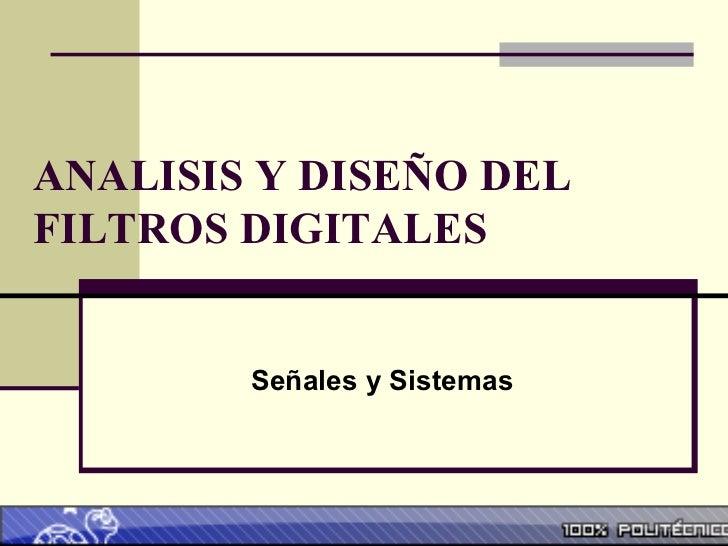 ANALISIS Y DISEÑO DEL FILTROS DIGITALES Señales y Sistemas