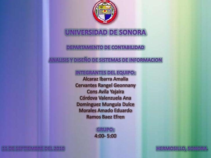 UNIVERSIDAD DE SONORA<br />DEPARTAMENTO DE CONTABILIDAD<br />ANALISIS Y DISEÑO DE SISTEMAS DE INFORMACION<br />INTEGRANTES...