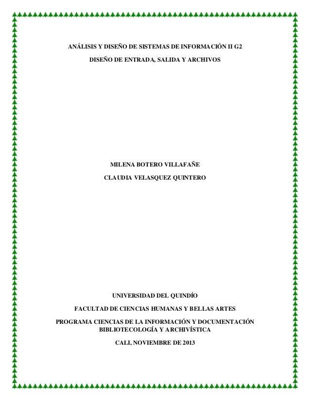 ANÁLISIS Y DISEÑO DE SISTEMAS DE INFORMACIÓN II G2 DISEÑO DE ENTRADA, SALIDA Y ARCHIVOS  MILENA BOTERO VILLAFAÑE CLAUDIA V...