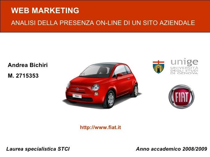 Anno accademico 2008/2009 WEB MARKETING ANALISI DELLA PRESENZA ON-LINE DI UN SITO AZIENDALE Andrea Bichiri M. 2715353 http...