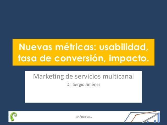 DISEÑO DE SERVICIOS DIGITALES Nuevas métricas: usabilidad, tasa de conversión, impacto. Marketing de servicios multicanal ...