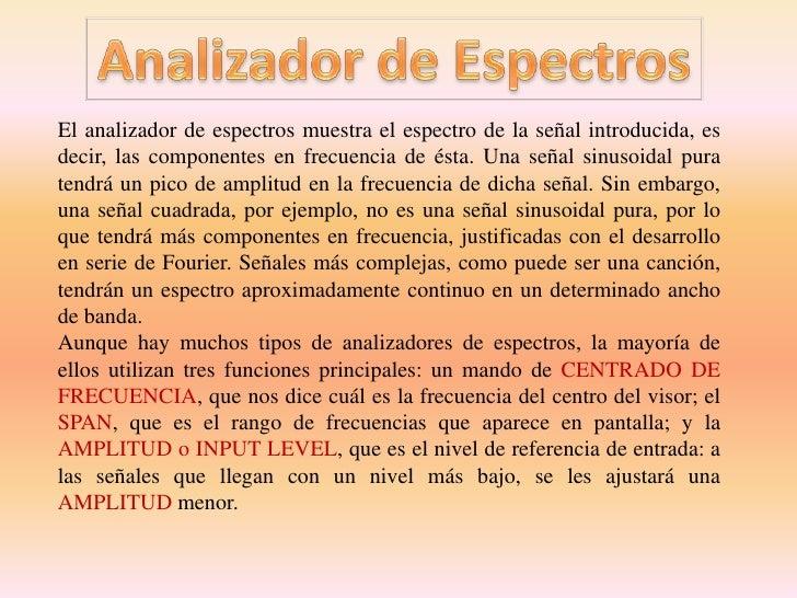 Analizador de Espectros<br />El analizador de espectros muestra el espectro de la señal introducida, es decir, las compone...