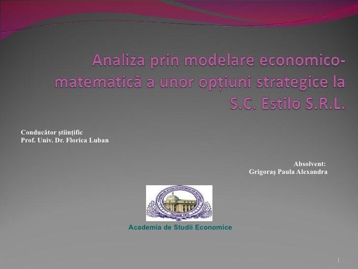 Conducător ştiinţific Prof. Univ. Dr. Florica Luban Absolvent:  Grigoraş Paula Alexandra Academia de Studii Economice
