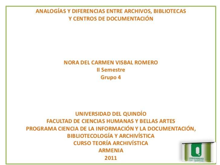 ANALOGÍAS Y DIFERENCIAS ENTRE ARCHIVOS, BIBLIOTECAS             Y CENTROS DE DOCUMENTACIÓN            NORA DEL CARMEN VISB...
