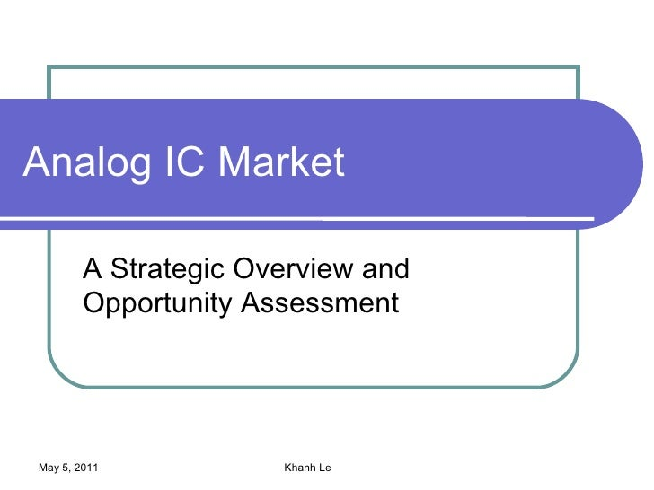 Analog IC Market        A Strategic Overview and        Opportunity AssessmentMay 5, 2011           Khanh Le