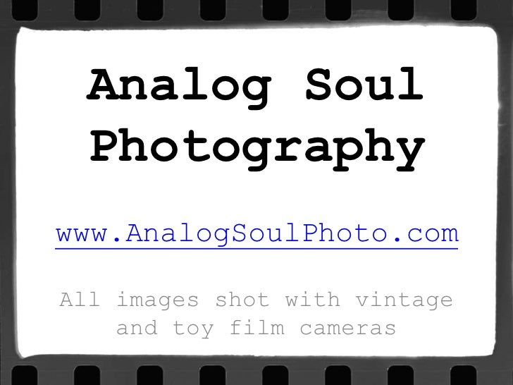 Analog Soul Photography<br />www.AnalogSoulPhoto.com<br />All images shot with vintage <br />and toy film cameras<br />
