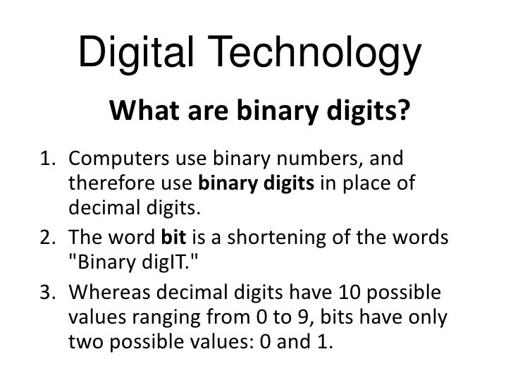 Digital Technology       What are binary digits?1. Computers use binary numbers, and   therefore use binary digits in plac...