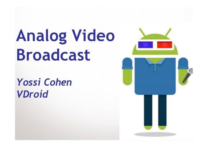 Analog VideoBroadcastYossi CohenVDroid