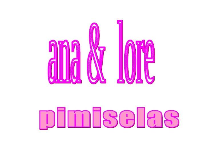 ana &  lore pimiselas