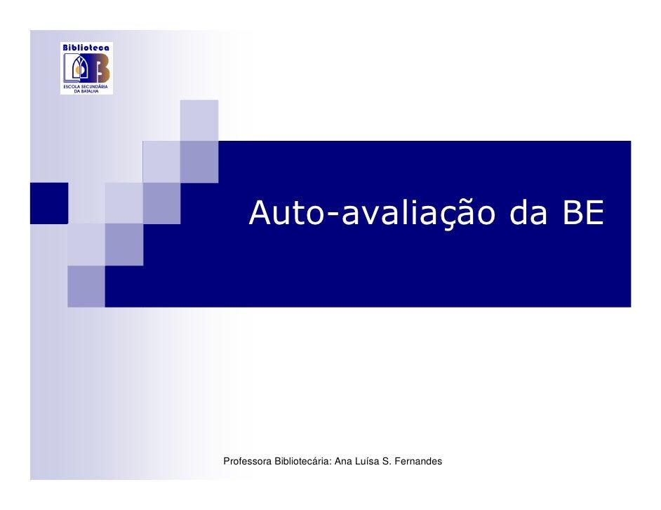 Auto-avaliação da BE     Professora Bibliotecária: Ana Luísa S. Fernandes