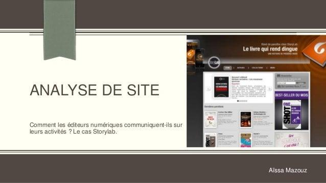ANALYSE DE SITEComment les éditeurs numériques communiquent-ils surleurs activités ? Le cas Storylab.                     ...