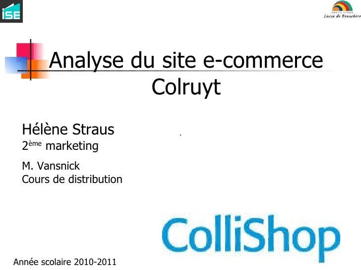 Analyse du site e-commerce Colruyt Hélène Straus 2 ème  marketing M. Vansnick Cours de distribution Année scolaire 2010-2011