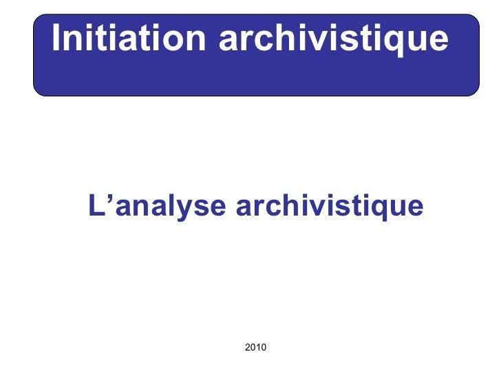 L'analyse archivistique Initiation archivistique 2010