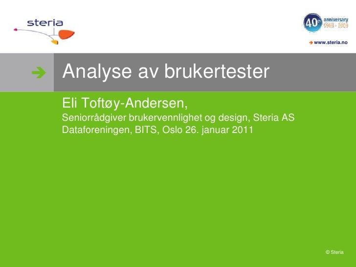 Analyse av brukertester<br />Eli Toftøy-Andersen, <br />Seniorrådgiver brukervennlighet og design, Steria AS<br />Datafore...
