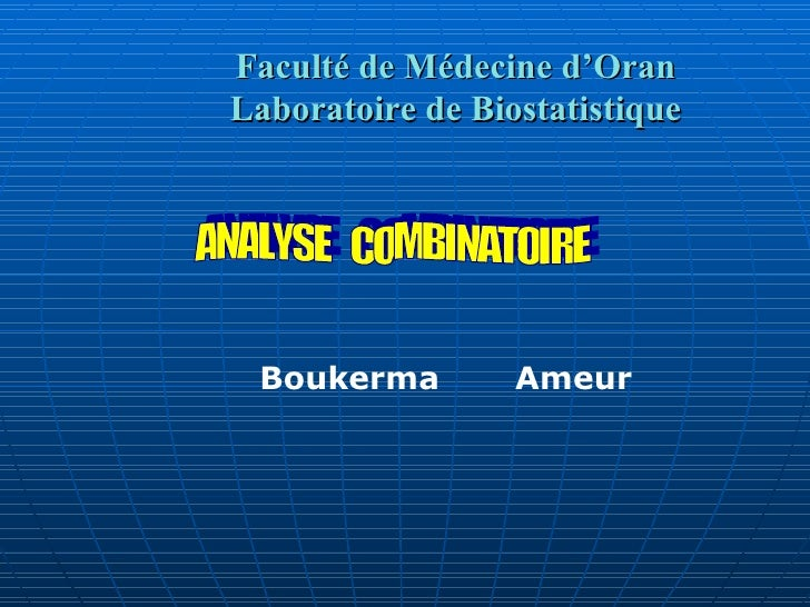 ANALYSE  COMBINATOIRE Boukerma   Ameur Faculté de Médecine d'Oran Laboratoire de Biostatistique