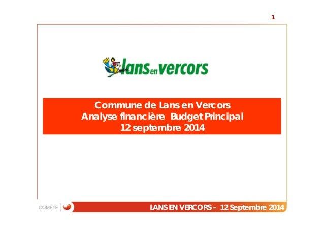 Commune de Lans en Vercors  Analyse financière Budget Principal  12 septembre 2014  1  LANS EN VERCORS – 12 Septembre 2014