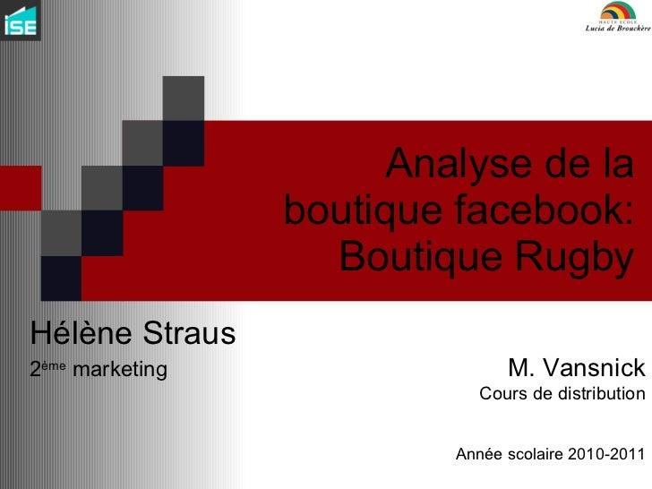 Analyse de la boutique facebook: Boutique Rugby Hélène Straus 2 ème  marketing M. Vansnick Cours de distribution Année sco...