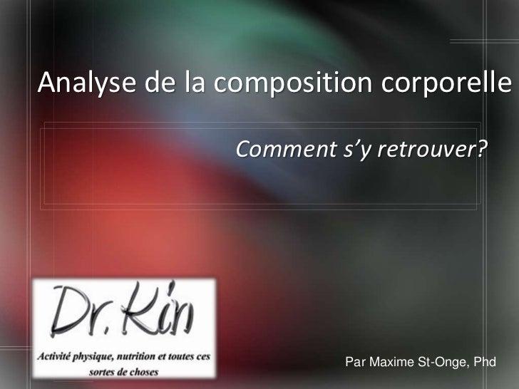 Analyse de la composition corporelle               Comment s'y retrouver?                        Par Maxime St-Onge, Phd