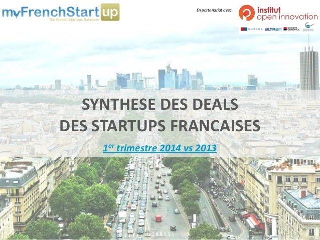 SYNTHESE DES DEALSDES STARTUPS FRANCAISES  1ertrimestre 2014 vs 2013  En partenariat avec