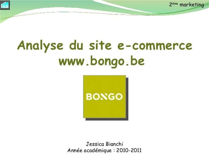 Jessica Bianchi Année académique : 2010-2011 2 ème  marketing Analyse du site e-commerce www.bongo.be