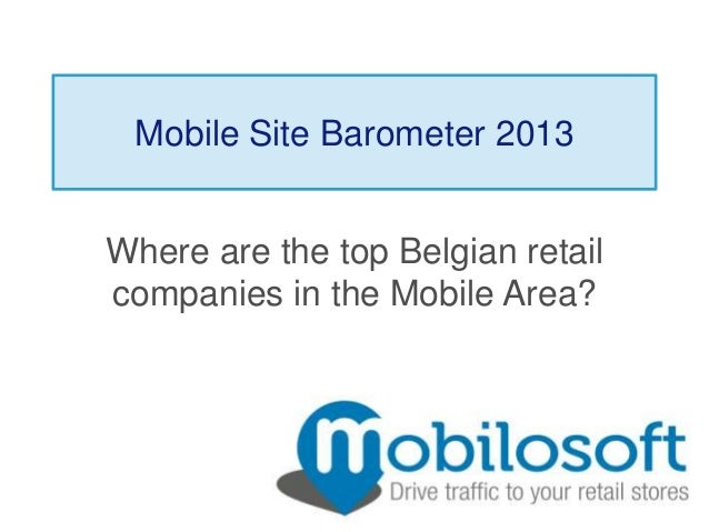 Mobile Site Barometer 2013Where are the top Belgian retailcompanies in the Mobile Area?