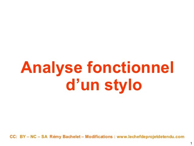 Analyse fonctionnel d'un stylo 1 CC: BY – NC – SA Rémy Bachelet – Modifications : www.lechefdeprojetdetendu.com