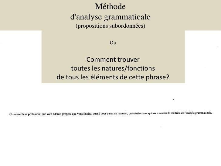 Méthode <br />d'analyse grammaticale<br />(propositions subordonnées)<br />Ou<br />Comment trouver<br />toutes les natures...