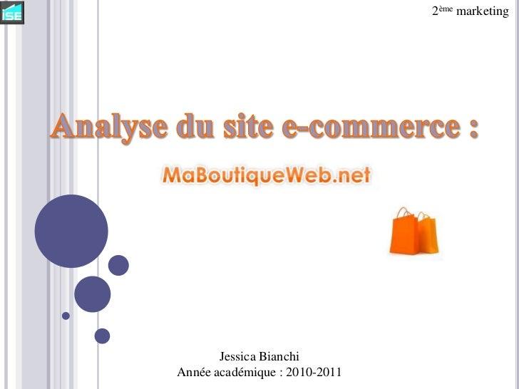 2ème marketing<br />Analyse du site e-commerce : <br />Jessica Bianchi<br />Année académique : 2010-2011<br />
