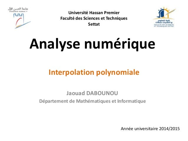 Analyse numérique Jaouad DABOUNOU Département de Mathématiques et Informatique Interpolation polynomiale Année universitai...