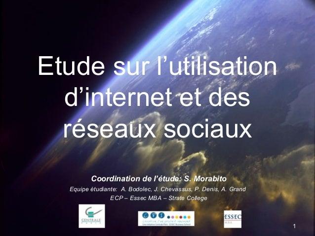 Etude sur l'utilisation d'internet et des réseaux sociaux Coordination de l'étude: S. Morabito Equipe étudiante: A. Bodole...