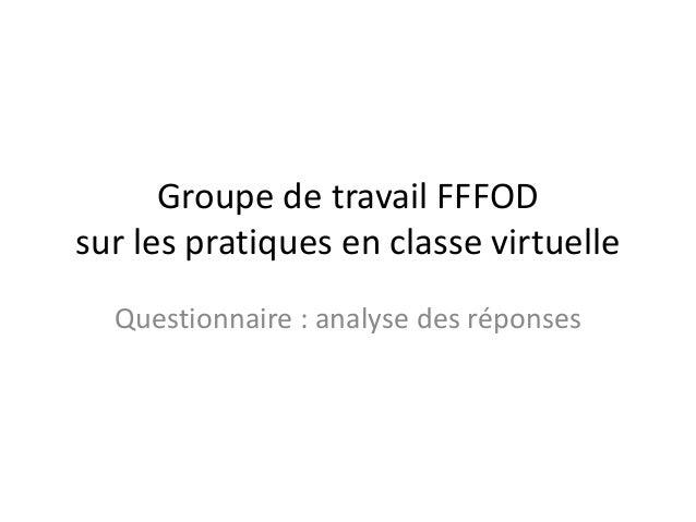 Groupe de travail FFFOD sur les pratiques en classe virtuelle Questionnaire : analyse des réponses