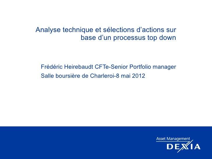 Analyse technique et sélections d'actions sur             base d'un processus top down Frédéric Heirebaudt CFTe-Senior Por...