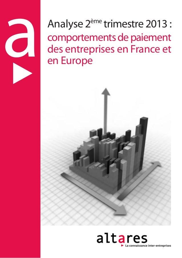 aAnalyse 2ème trimestre 2013 : comportementsdepaiement des entreprises en France et en Europe