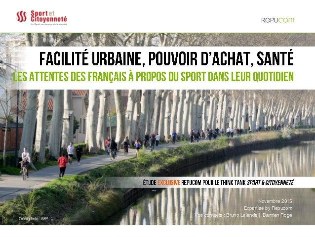 © REPUCOM | LE SPORT DANS LE QUOTIDIEN DES FRANÇAIS | NOVEMBRE 20151 Novembre 2015 Expertise by Repucom Vos contacts : Bru...